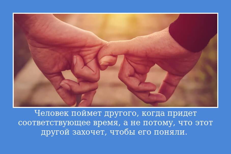 Человек поймет другого, когда придет соответствующее время, а не потому, что этот другой захочет, чтобы его поняли.