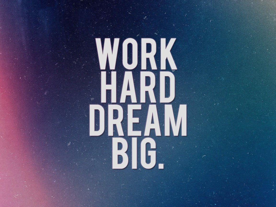 Work hard dream big.