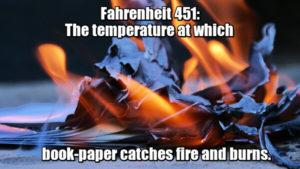Fahrenheit 451: The temperature at which book-paper catches fire and burns. - 451 градус по Фаренгейту — температура, при которой воспламеняется и горит бумага. Рэй Брэдбери.
