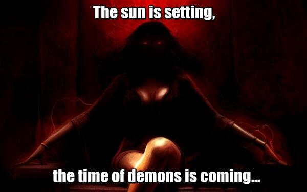 The sun is setting, the time of demons is coming… - Солнце заходит, наступает время демонов…