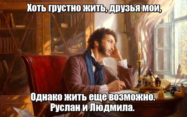 Хоть грустно жить, друзья мои, Однако жить еще возможно. Руслан и Людмила.